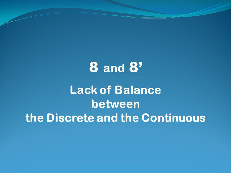 8 and 8' Lack of Balance between the Discrete and the Continuous