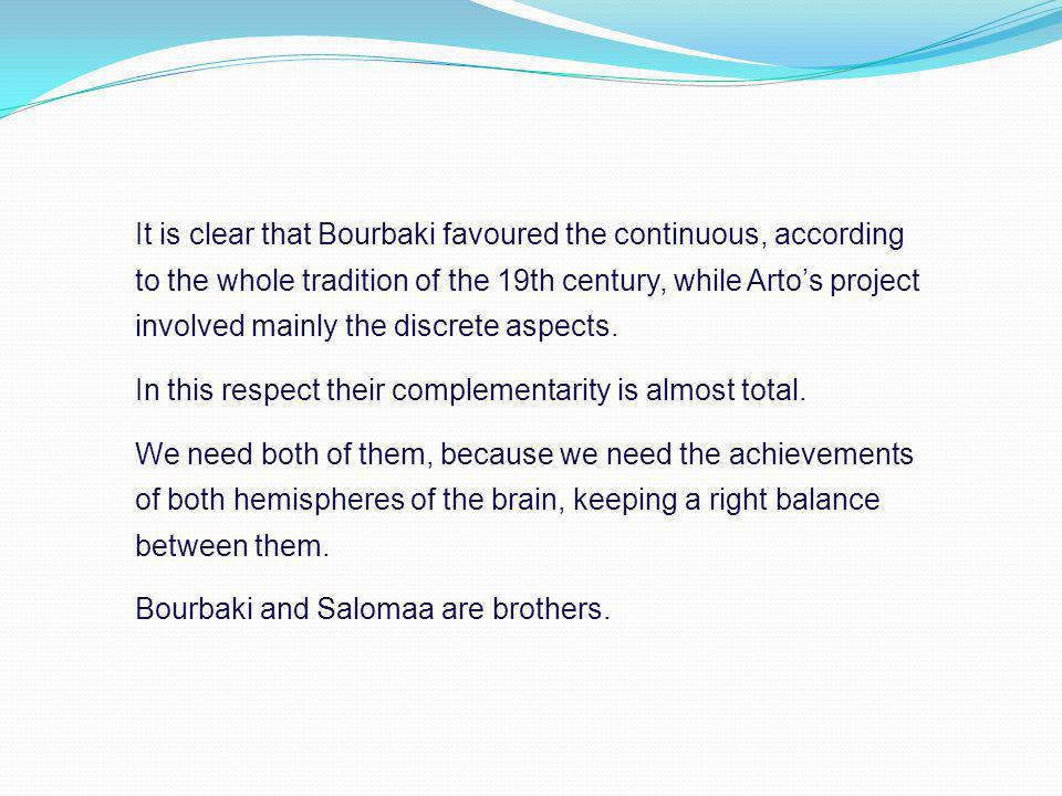 It is clear that Bourbaki favoured the continuous, according to the whole tradition of the 19th century, while Arto's project involved mainly the disc