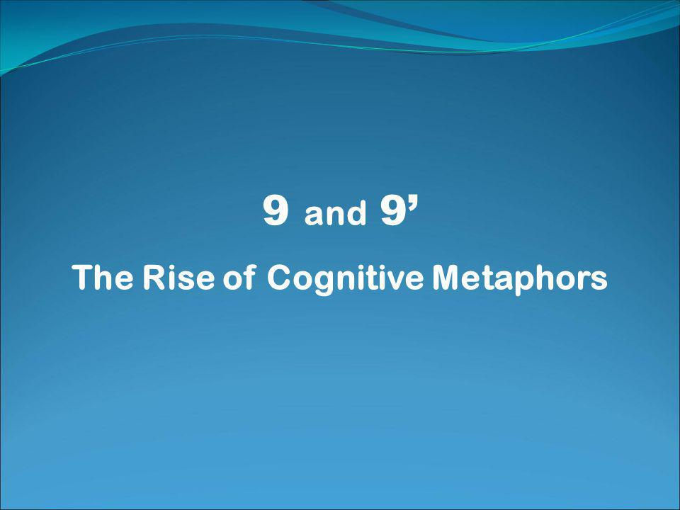 9 and 9' The Rise of Cognitive Metaphors