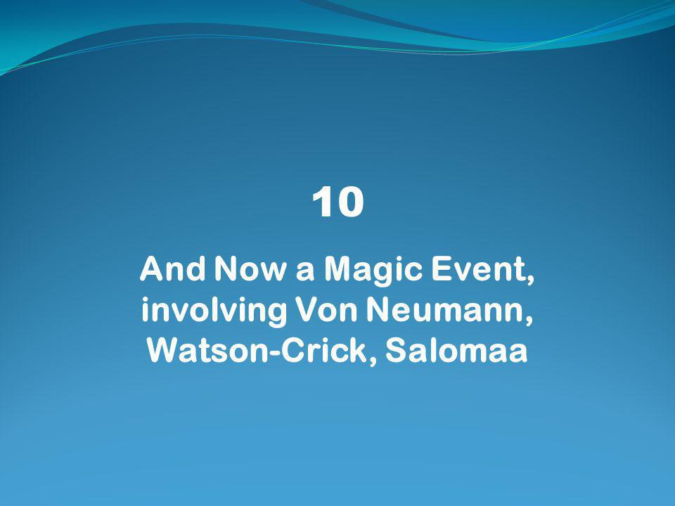 10 And Now a Magic Event, involving Von Neumann, Watson-Crick, Salomaa
