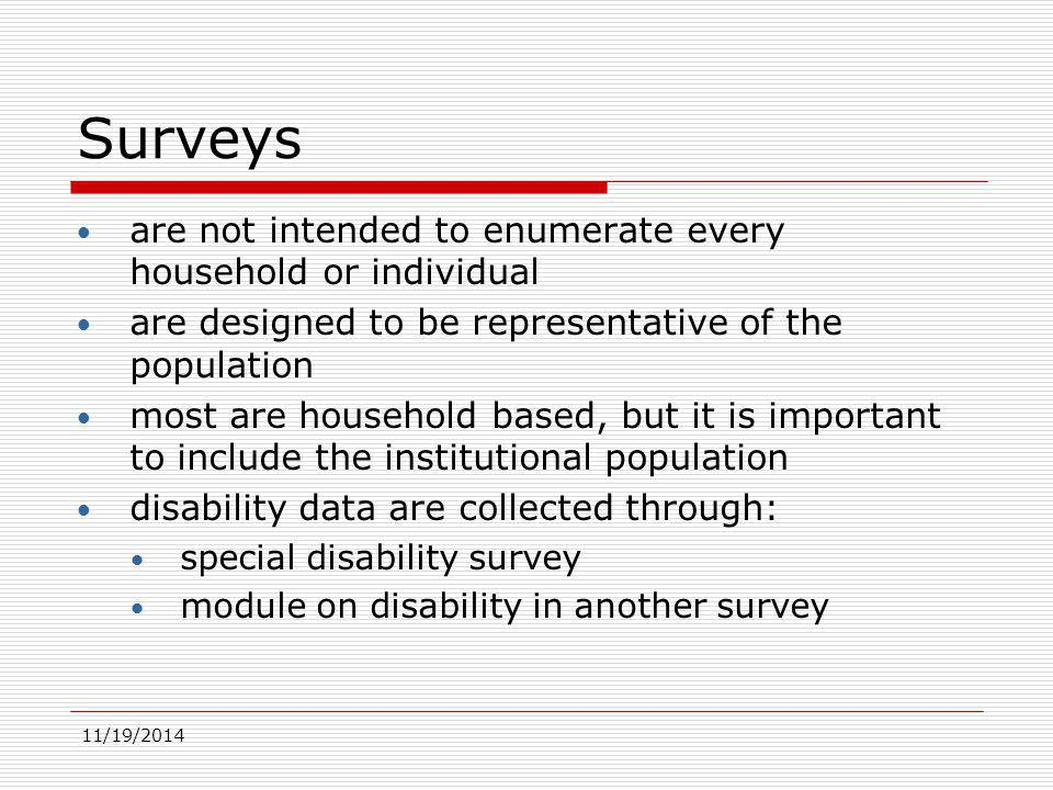 11/19/2014 SURVEYS - Advantages Flexibility in the depth and range of topics that may be covered.