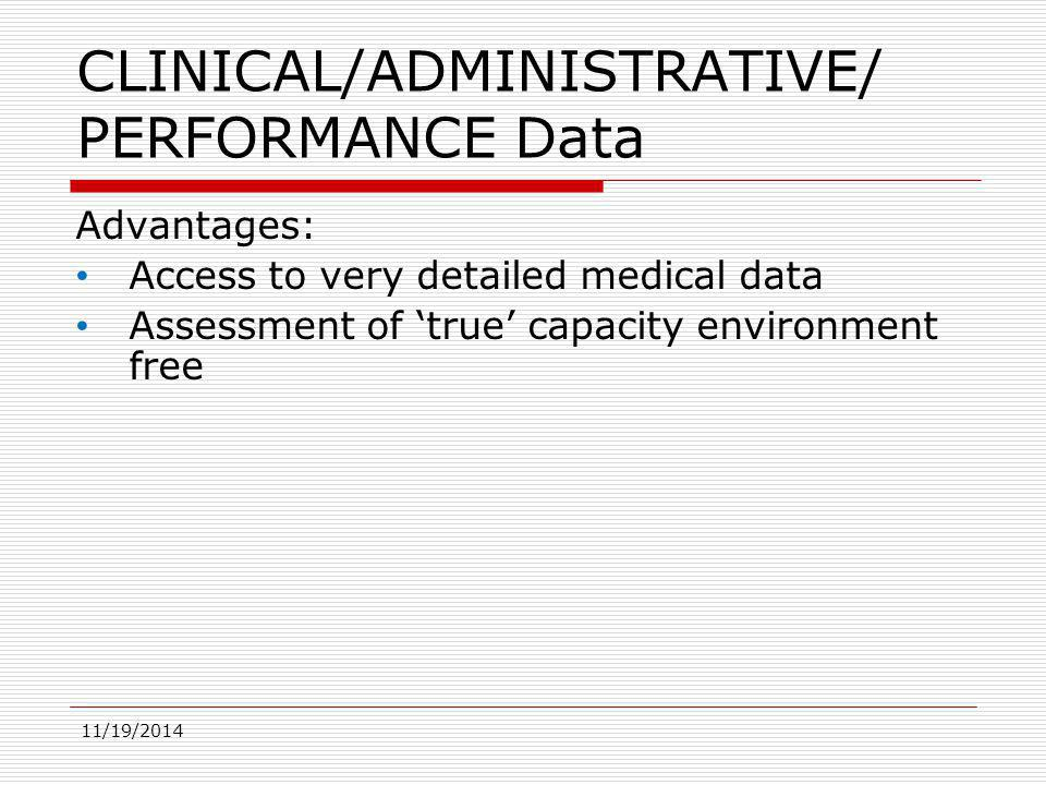 11/19/2014 CLINICAL/ADMINISTRATIVE/ PERFORMANCE Data Advantages: Access to very detailed medical data Assessment of 'true' capacity environment free