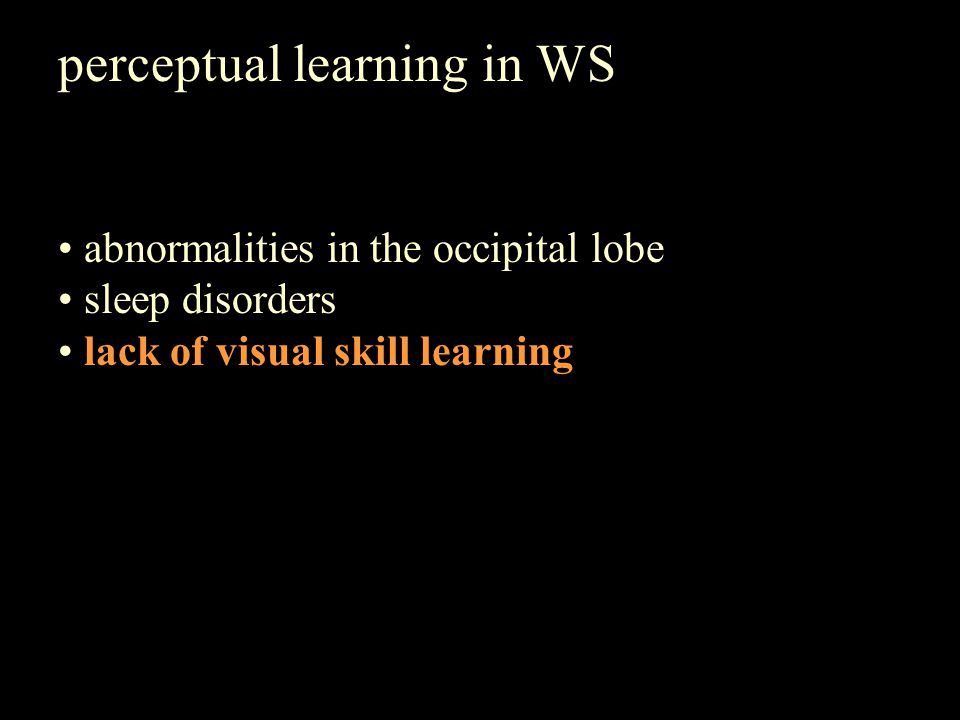 perceptual learning in WS abnormalities in the occipital lobe sleep disorders lack of visual skill learning