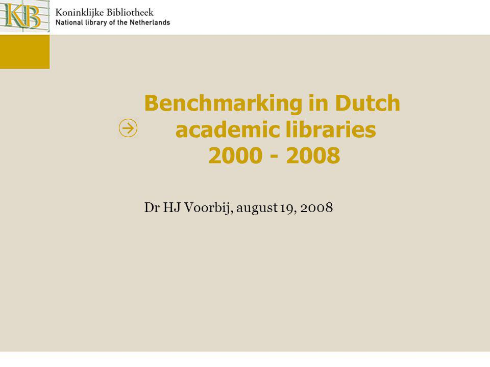 Benchmarking in Dutch academic libraries 2000 - 2008 Dr HJ Voorbij, august 19, 2008
