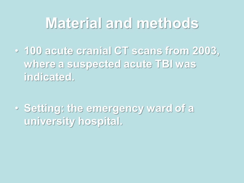 Material and methods 100 acute cranial CT scans from 2003, where a suspected acute TBI was indicated.100 acute cranial CT scans from 2003, where a suspected acute TBI was indicated.