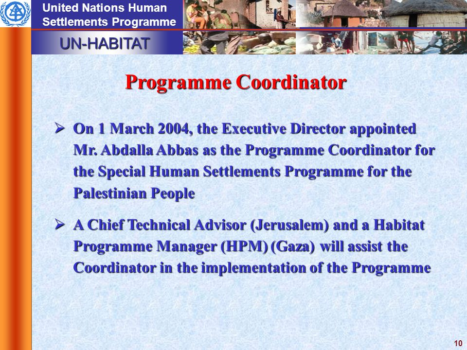 UN-HABITAT United Nations Human Settlements Programme 10  On 1 March 2004, the Executive Director appointed Mr.