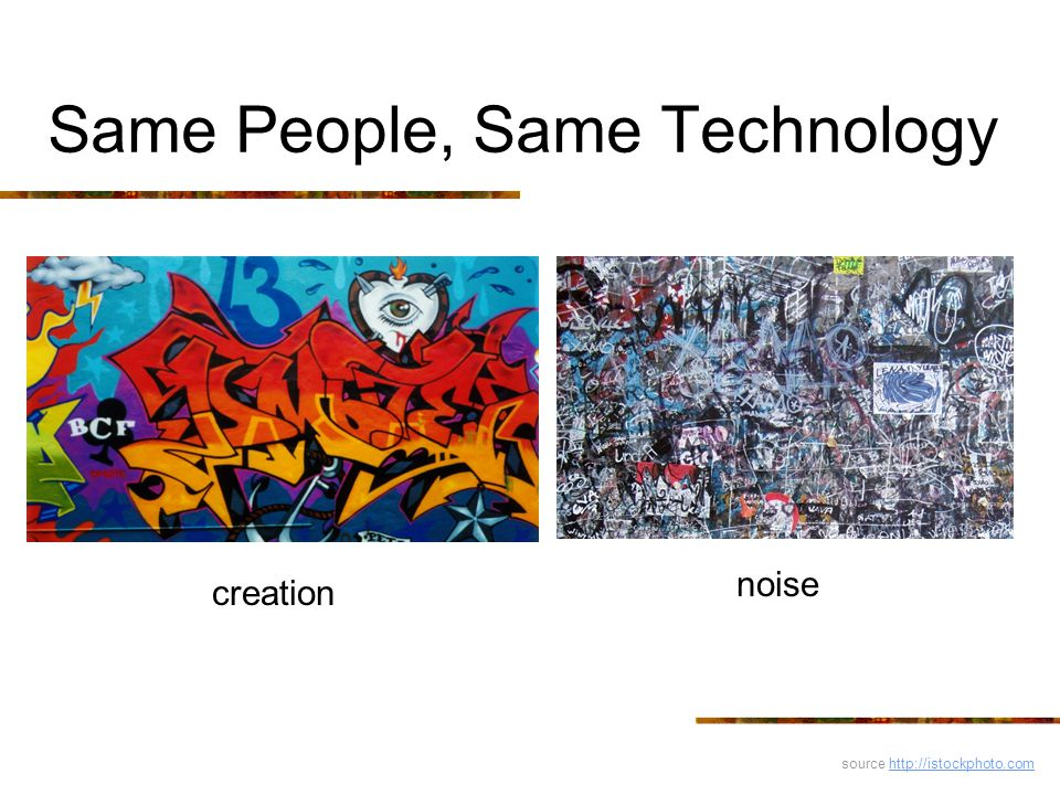 Same People, Same Technology creation noise source http://istockphoto.comhttp://istockphoto.com