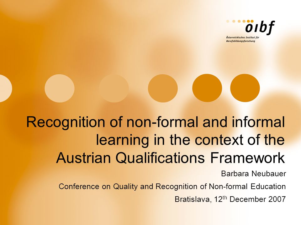 öibf, Barbara Neubauer 2 Content  features of the Austrian situation of recognition of non-formal and informal learning (RNFIL)  challenges with developing the National Qualifications Framework (NQF)  1 st step towards integrating non-formal and informal learning into the NQF  relevant examples and typology  concluding questions