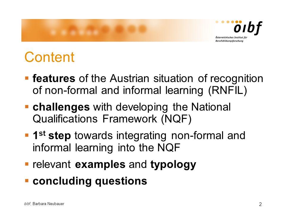 öibf, Barbara Neubauer 13 Contact information Barbara Neubauer öibf - Austrian Institute for Research on Vocational Training www.oeibf.at barbara.neubauer@oeibf.at +43 (0) 1 - 310 33 34