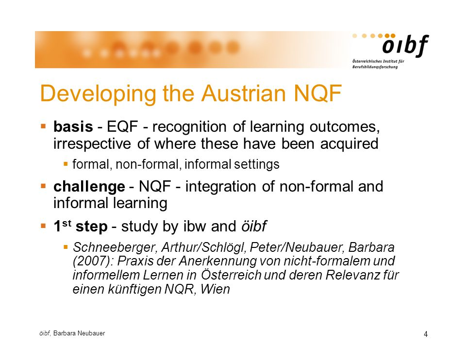 öibf, Barbara Neubauer 5 Concept of the study  contribute to the development of an Austrian NQF  collect important approaches of RNFIL in Austria  10 quantitative relevant examples of RNFIL  develop a typology of examples of RNFIL  3 types of RNFIL approaches  establish a connexion between RNFIL and NQF