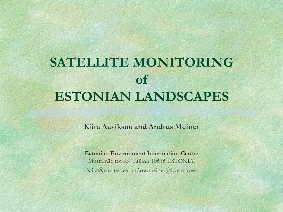 SATELLITE MONITORING of ESTONIAN LANDSCAPES Kiira Aaviksoo and Andrus Meiner Estonian Environment Information Centre Mustamäe tee 33, Tallinn 10616 ESTONIA, kiira@envinst.ee, andrus.meiner@ic.envir.ee