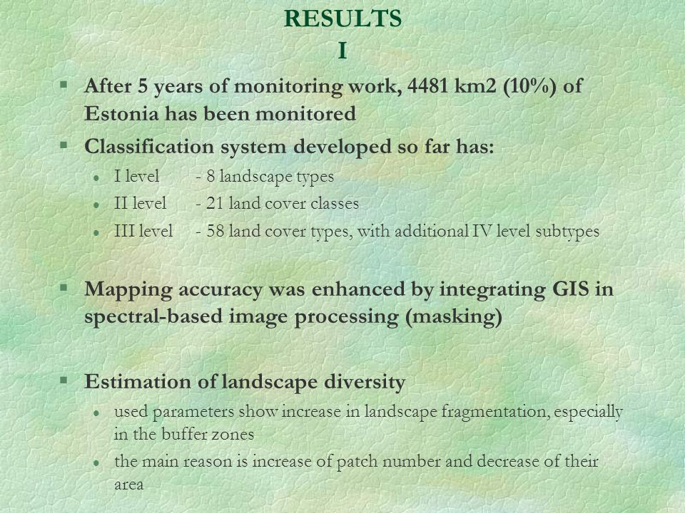 RESULTS I §After 5 years of monitoring work, 4481 km2 (10%) of Estonia has been monitored §Classification system developed so far has: l I level - 8 l