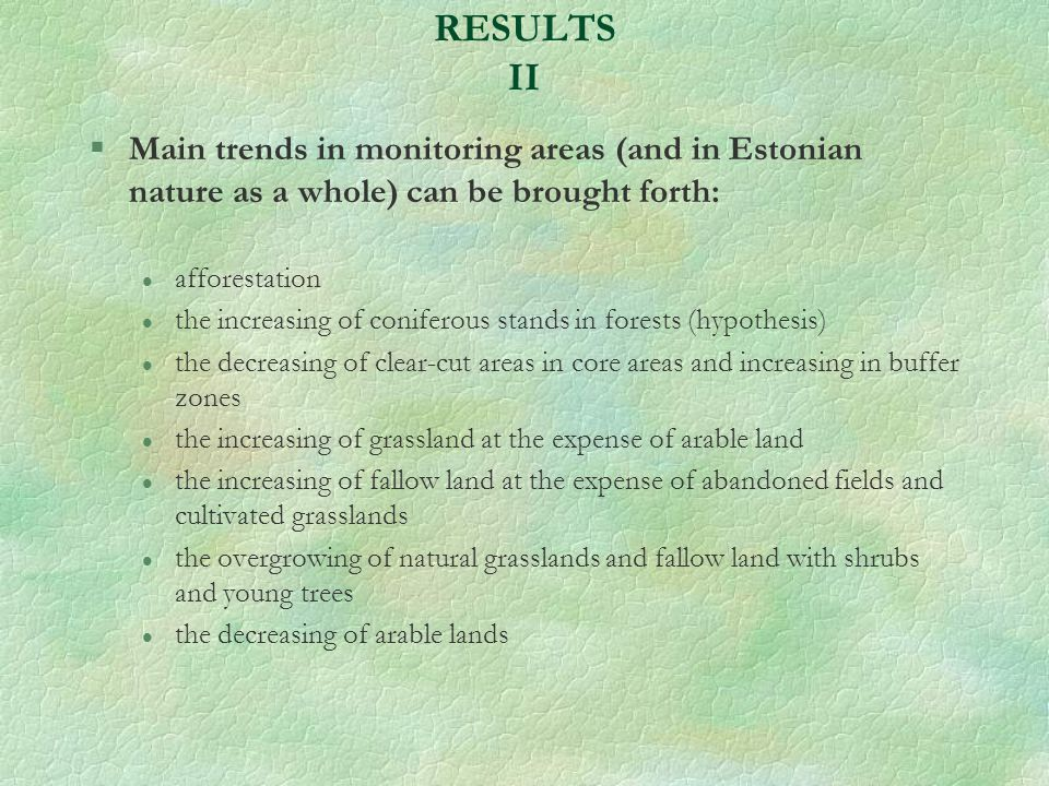 RESULTS II §Main trends in monitoring areas (and in Estonian nature as a whole) can be brought forth: l afforestation l the increasing of coniferous s