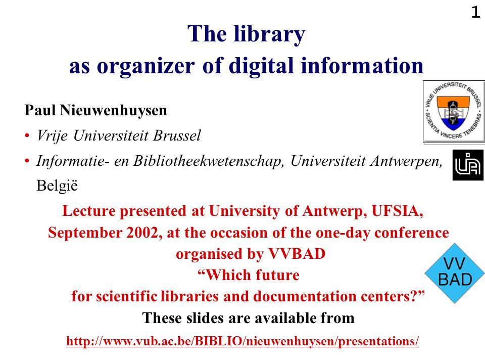 1 The library as organizer of digital information Paul Nieuwenhuysen Vrije Universiteit Brussel Informatie- en Bibliotheekwetenschap, Universiteit Ant