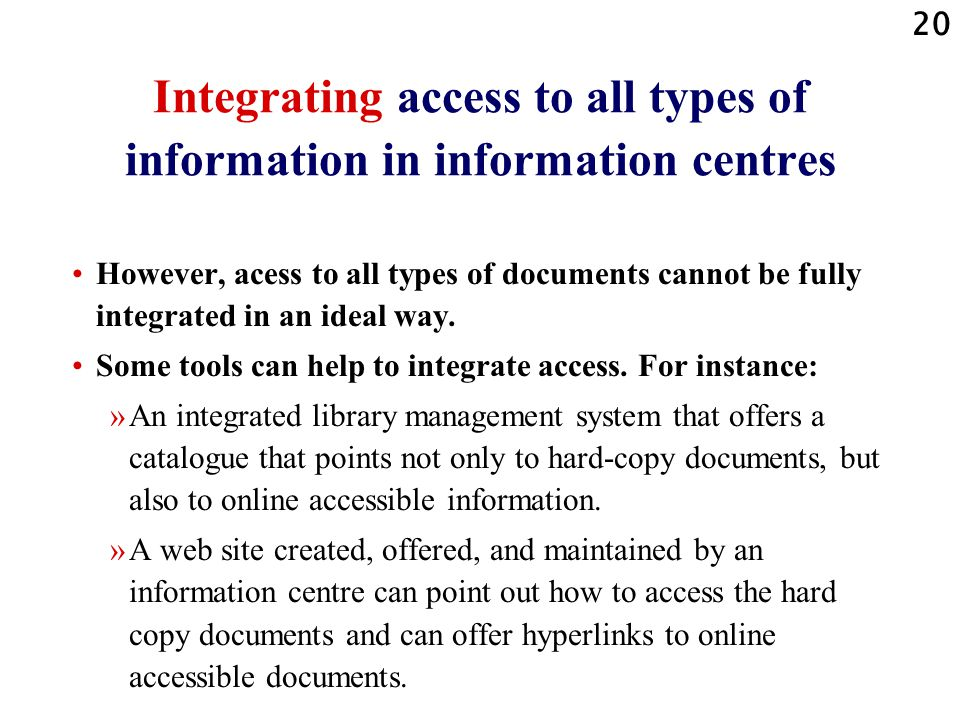 20 Integrating access to all types of information in information centres However, acess to all types of documents cannot be fully integrated in an ide