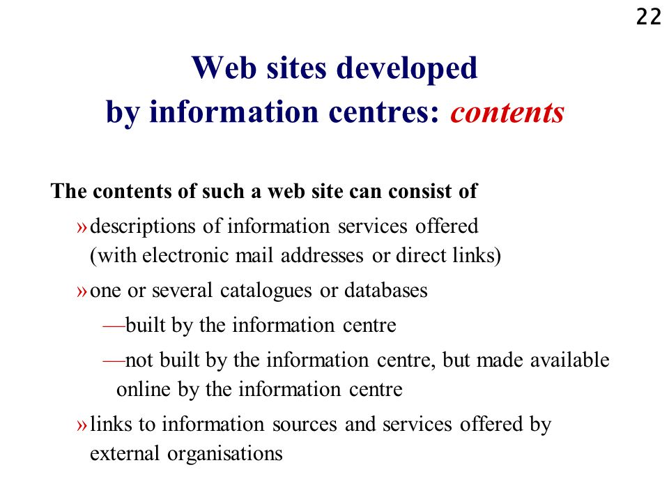 22 Web sites developed by information centres: contents The contents of such a web site can consist of »descriptions of information services offered (
