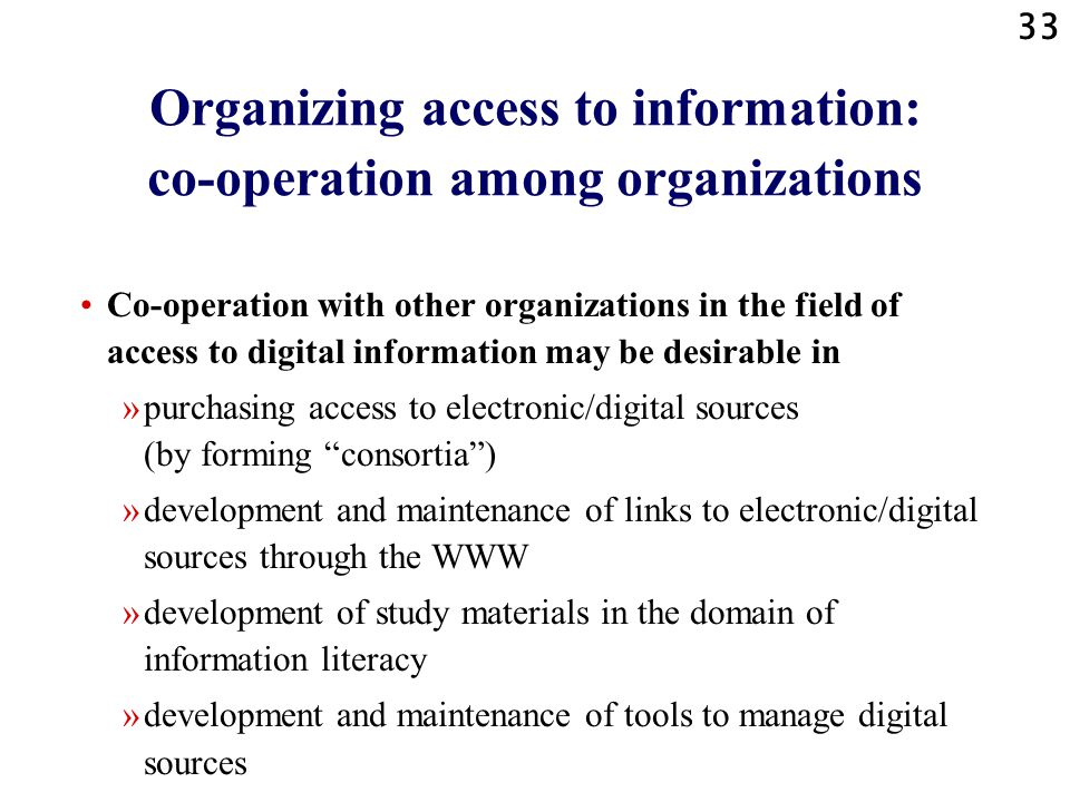 33 Organizing access to information: co-operation among organizations Co-operation with other organizations in the field of access to digital informat