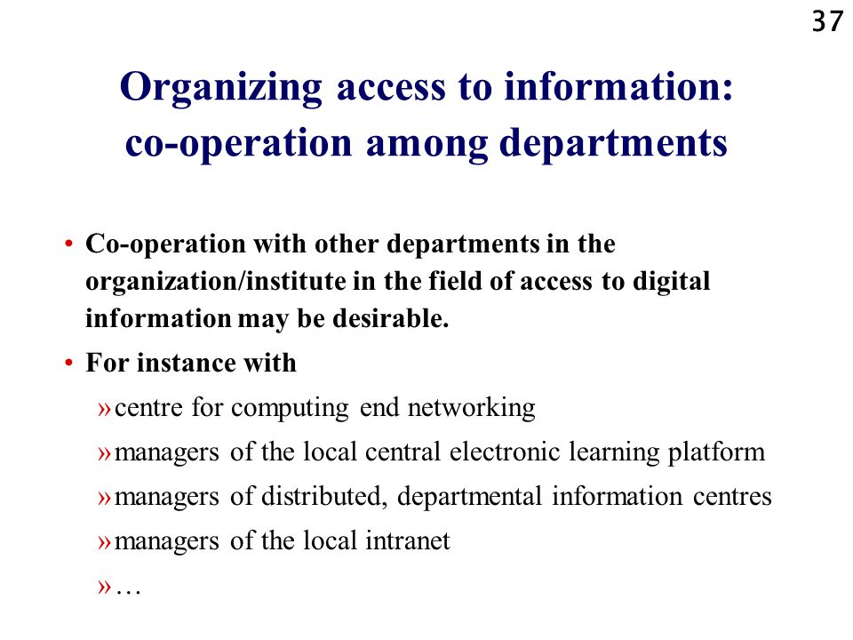 37 Organizing access to information: co-operation among departments Co-operation with other departments in the organization/institute in the field of