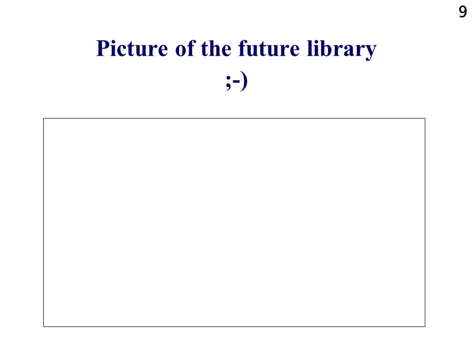 9 Picture of the future library ;-)