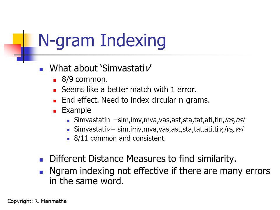 Copyright: R. Manmatha N-gram Indexing What about 'Simvastativ' 8/9 common.