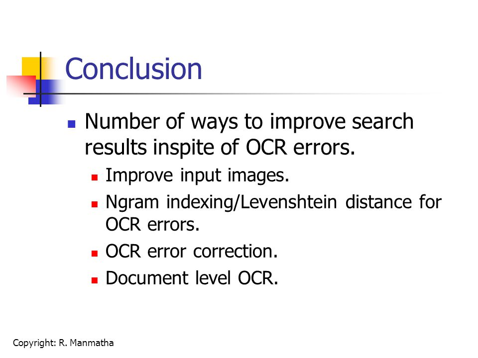 Copyright: R. Manmatha Conclusion Number of ways to improve search results inspite of OCR errors.