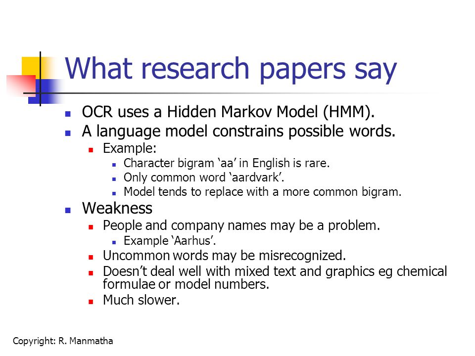 Copyright: R. Manmatha What research papers say OCR uses a Hidden Markov Model (HMM). A language model constrains possible words. Example: Character b
