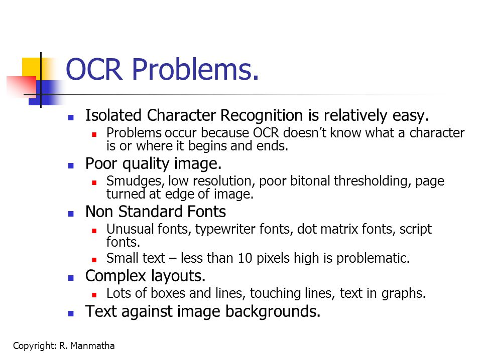 Copyright: R. Manmatha OCR Problems. Isolated Character Recognition is relatively easy.