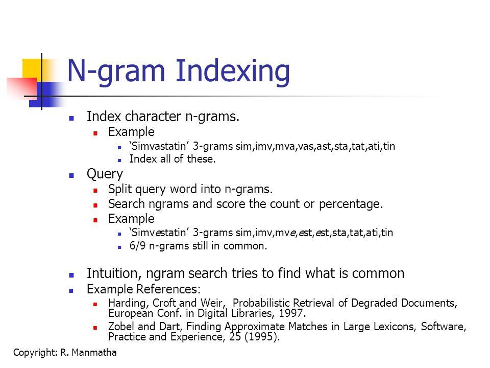 Copyright: R. Manmatha N-gram Indexing Index character n-grams.
