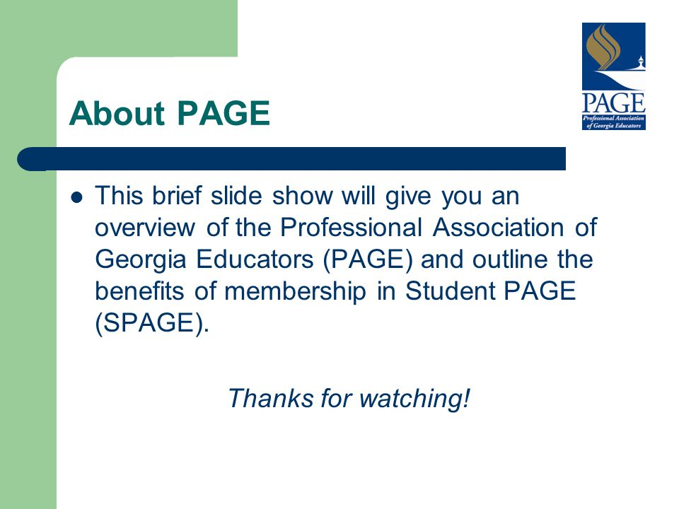 About PAGE This brief slide show will give you an overview of the Professional Association of Georgia Educators (PAGE) and outline the benefits of mem