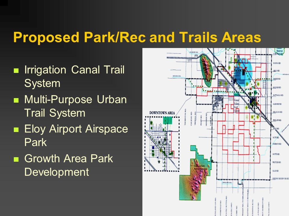 Proposed Park/Rec and Trails Areas Irrigation Canal Trail System Multi-Purpose Urban Trail System Eloy Airport Airspace Park Growth Area Park Developm