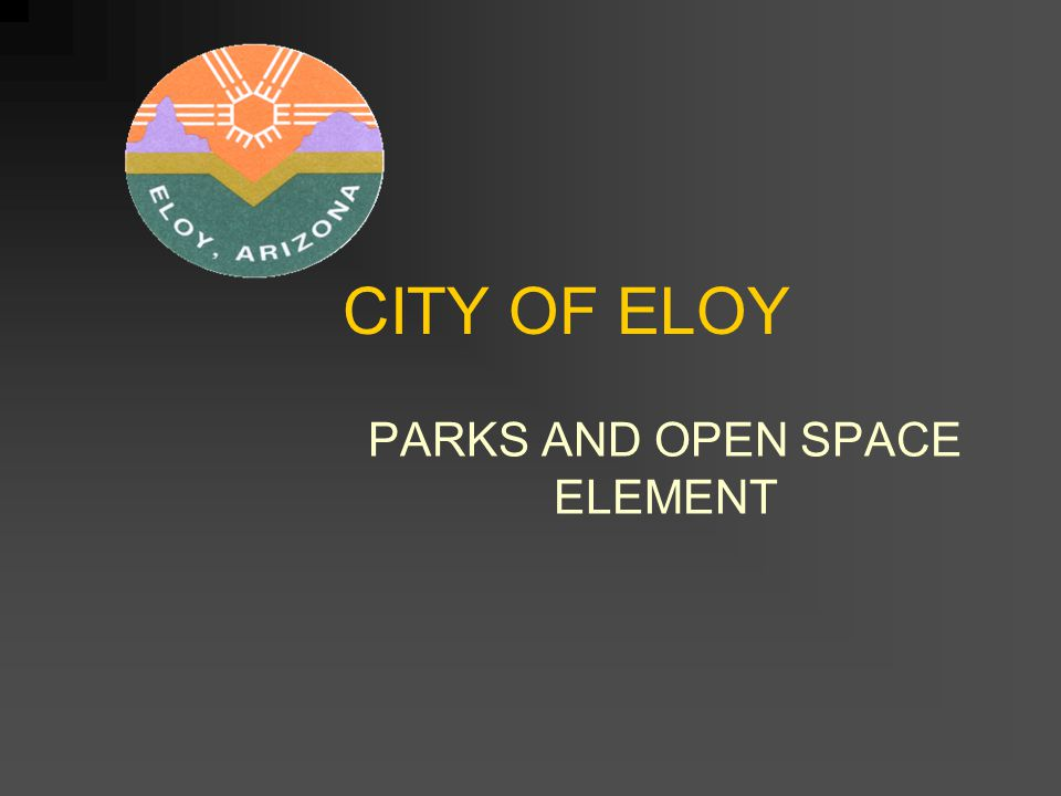 CITY OF ELOY PARKS AND OPEN SPACE ELEMENT