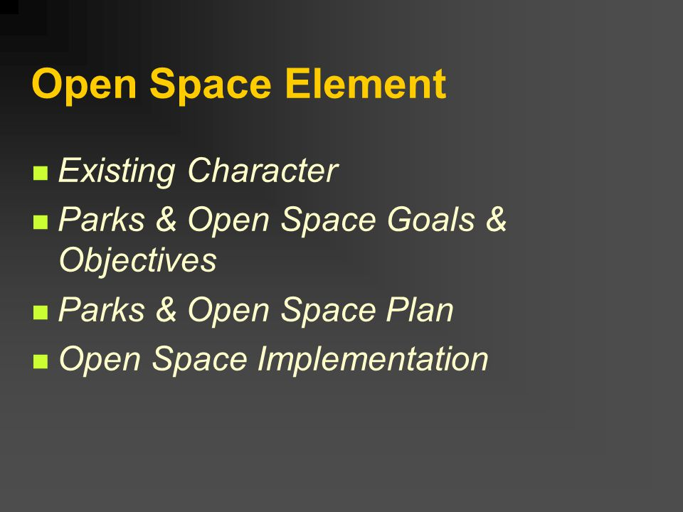 Open Space Element Existing Character Parks & Open Space Goals & Objectives Parks & Open Space Plan Open Space Implementation