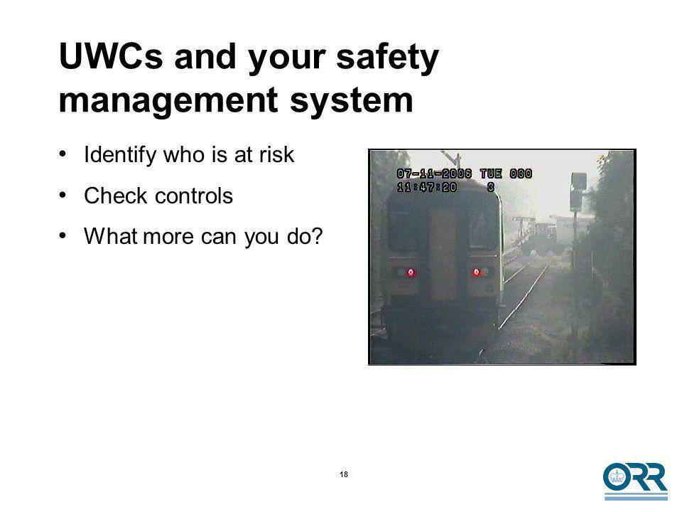 18 UWCs and your safety management system Identify who is at risk Check controls What more can you do?