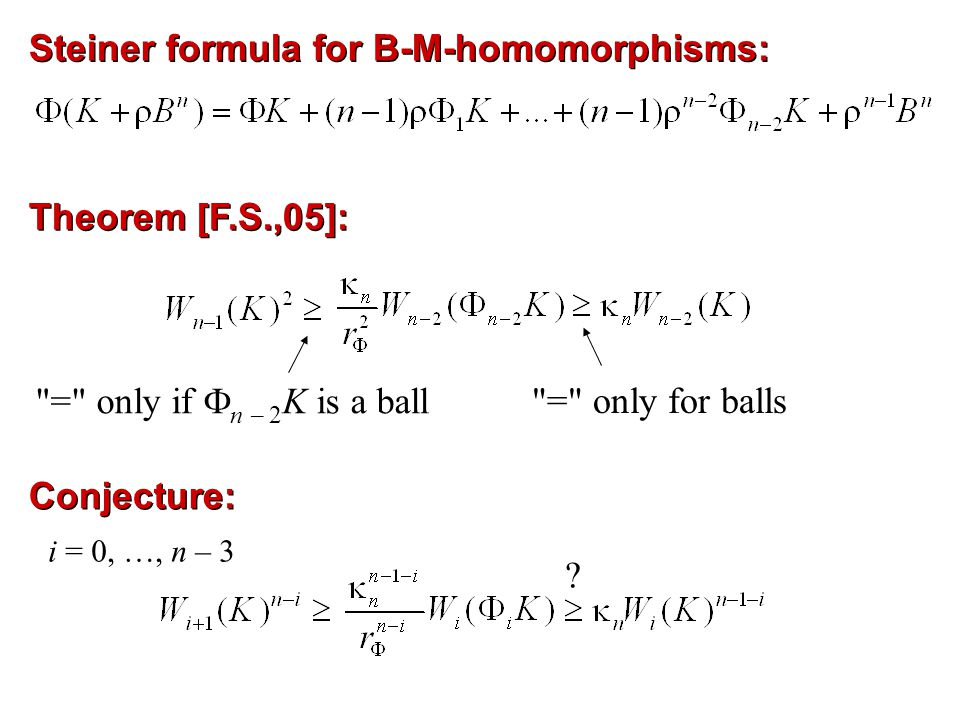 Steiner formula for B-M-homomorphisms: Theorem [F.S.,05]: = only if  n – 2 K is a ball = only for balls i = 0, …, n – 3 Conjecture: