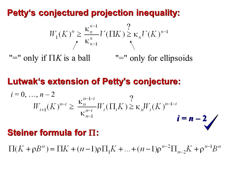 Petty's conjectured projection inequality: = only if  K is a ball Steiner formula for  : i = n – 2 = only for ellipsoids .