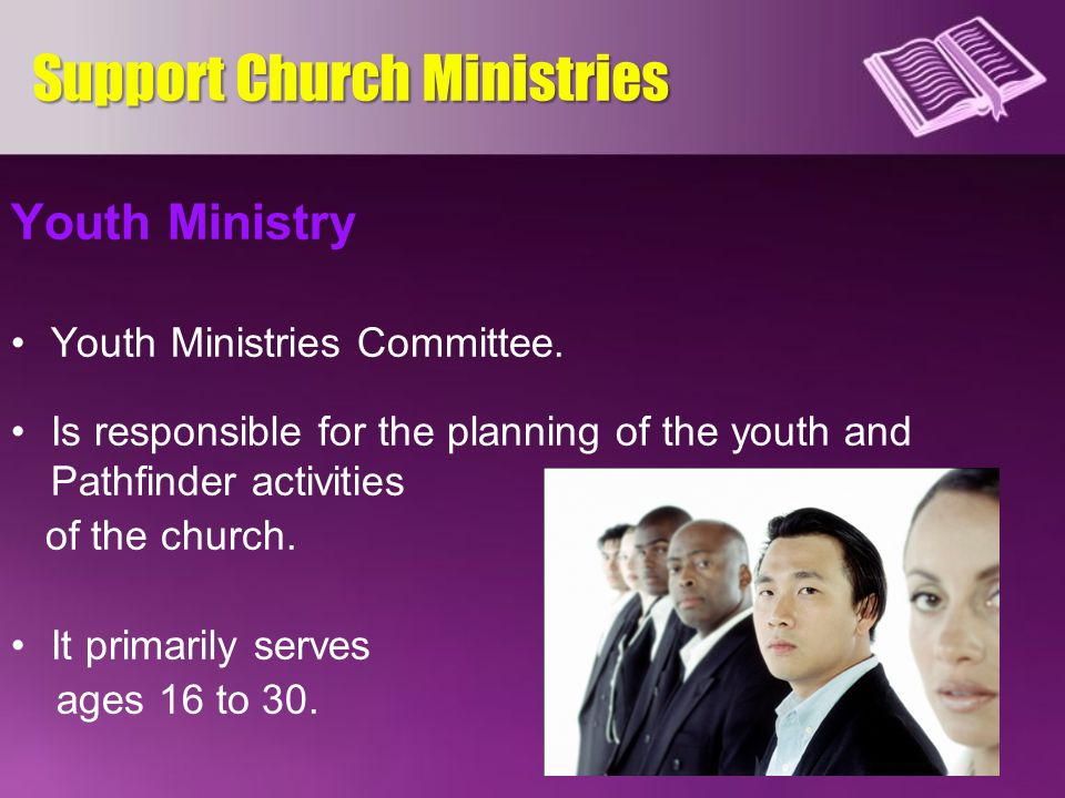 Youth Ministry Youth Ministries Committee. Is responsible for the planning of the youth and Pathfinder activities of the church. It primarily serves a