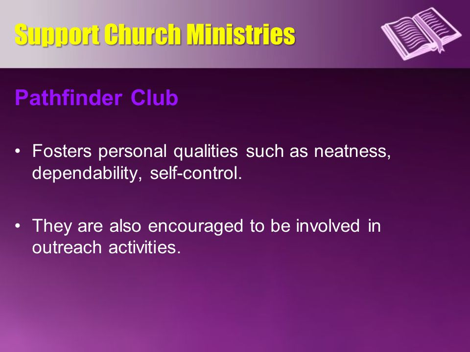 Pathfinder Club Fosters personal qualities such as neatness, dependability, self-control. They are also encouraged to be involved in outreach activiti