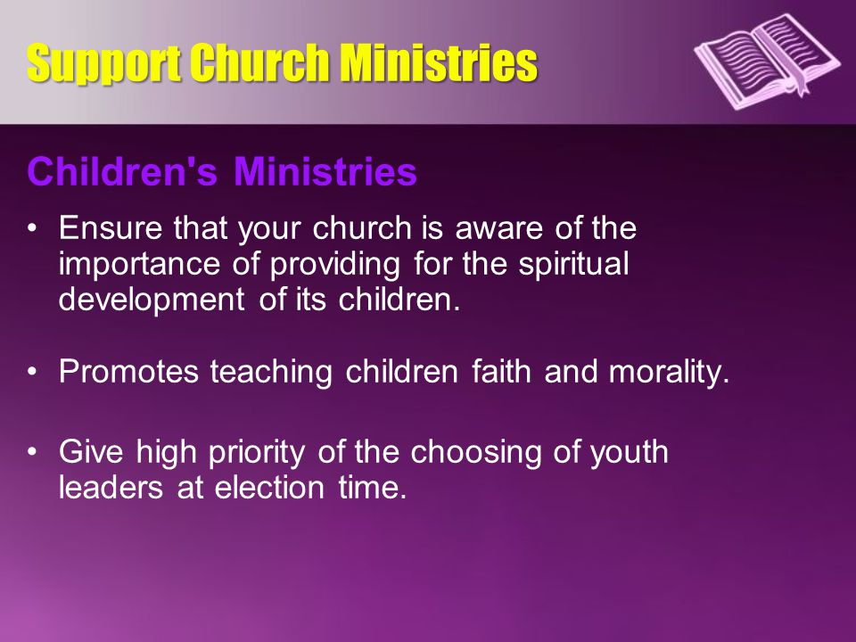 Children's Ministries Ensure that your church is aware of the importance of providing for the spiritual development of its children. Promotes teaching