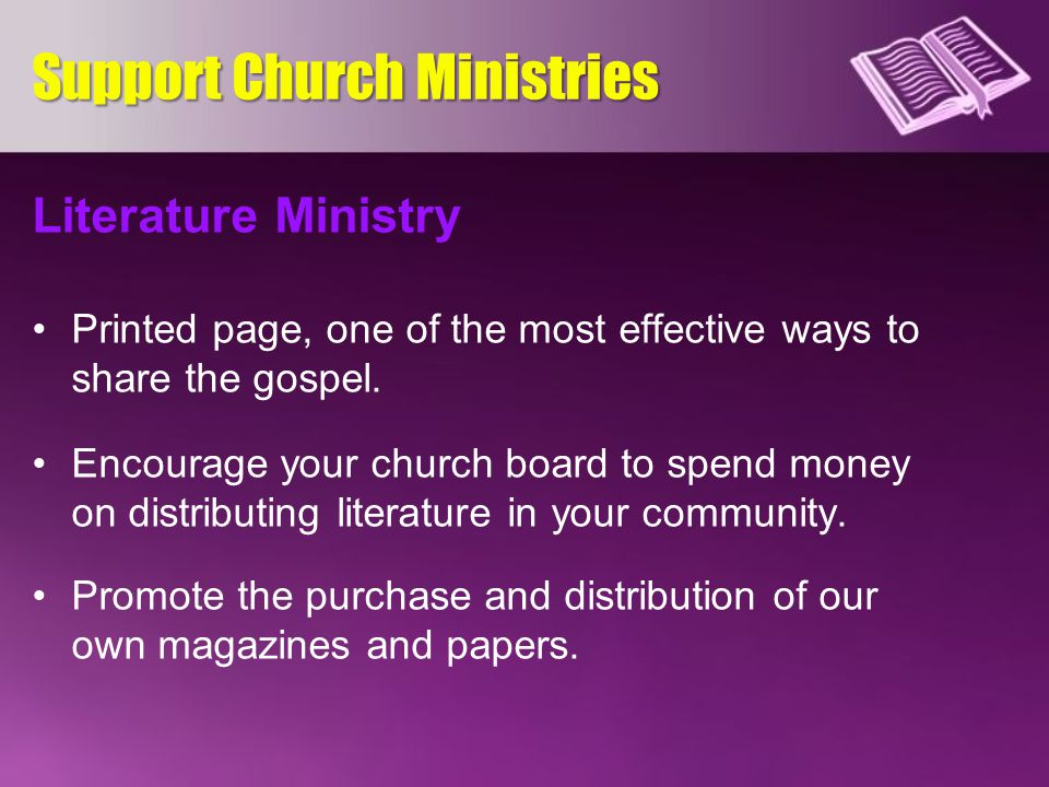 Literature Ministry Printed page, one of the most effective ways to share the gospel. Encourage your church board to spend money on distributing liter
