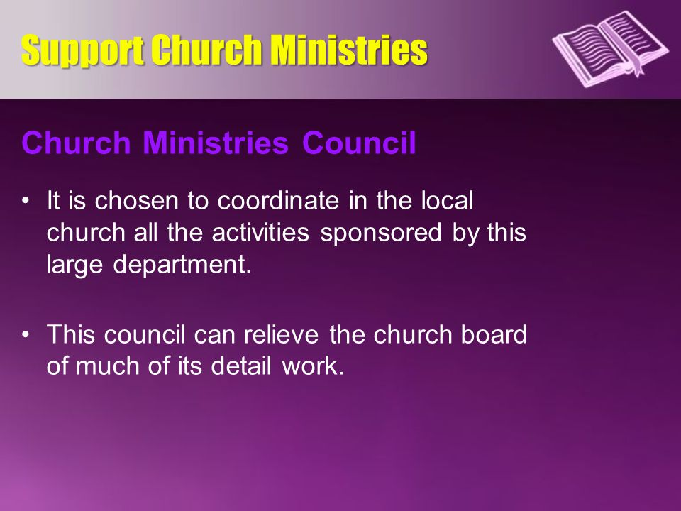 Church Ministries Council It is chosen to coordinate in the local church all the activities sponsored by this large department. This council can relie