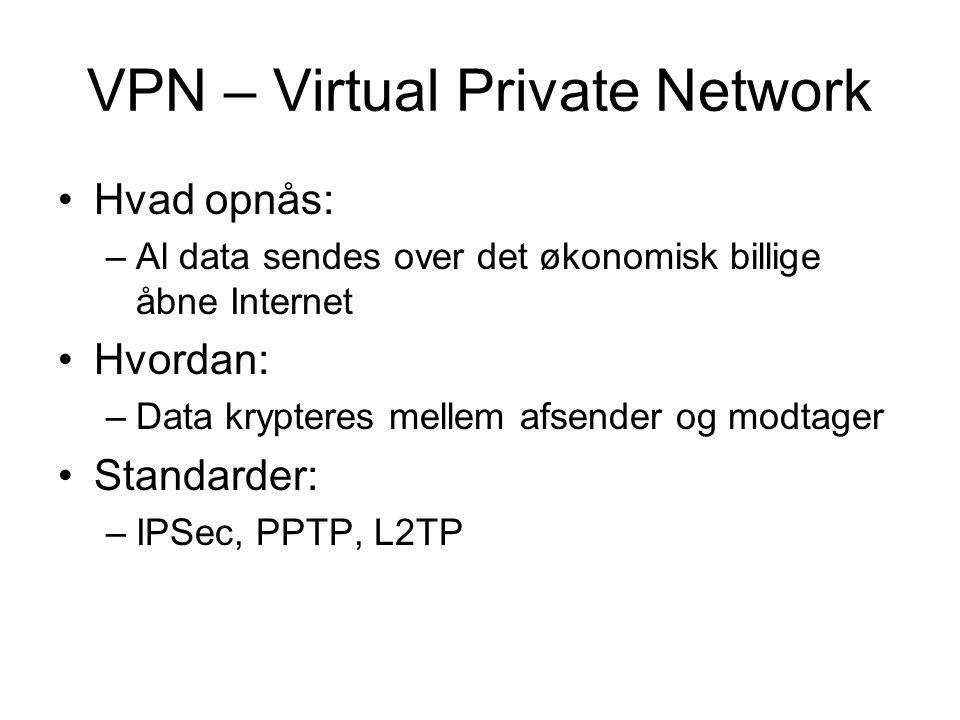VPN – Virtual Private Network Hvad opnås: –Al data sendes over det økonomisk billige åbne Internet Hvordan: –Data krypteres mellem afsender og modtager Standarder: –IPSec, PPTP, L2TP
