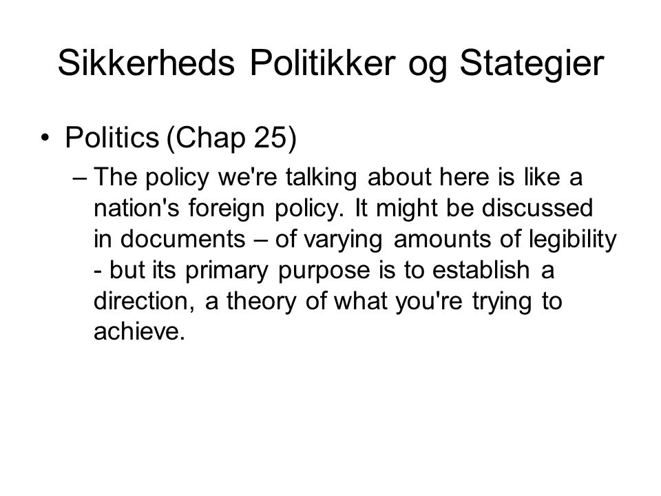 Sikkerheds Politikker og Stategier Politics (Chap 25) –The policy we re talking about here is like a nation s foreign policy.