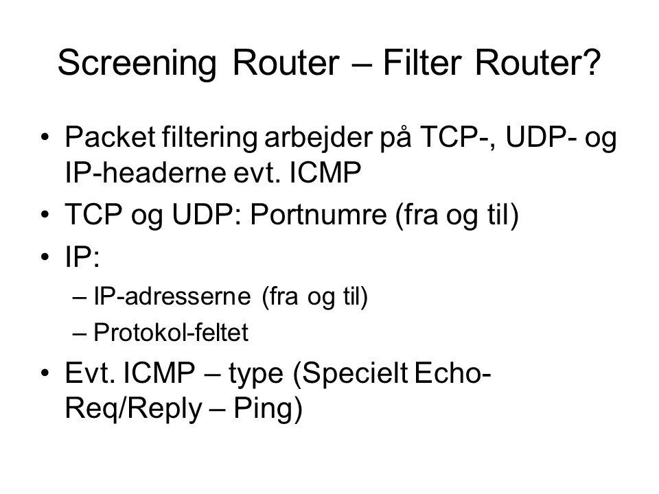Screening Router – Filter Router. Packet filtering arbejder på TCP-, UDP- og IP-headerne evt.