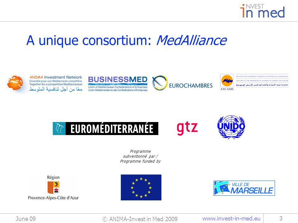 www.invest-in-med.eu A unique consortium: MedAlliance © ANIMA-Invest in Med 2009 June 09 3 Programme subventionné par / Programme funded by