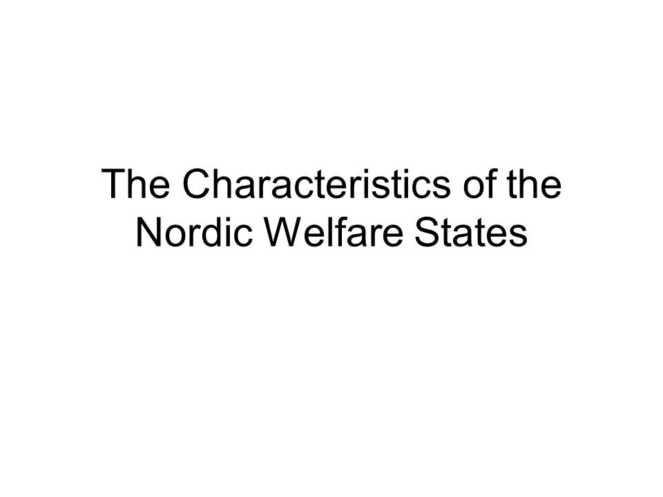 The Characteristics of the Nordic Welfare States