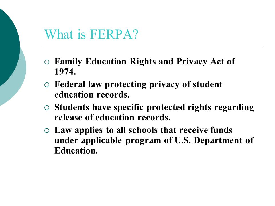 What is FERPA.  Family Education Rights and Privacy Act of 1974.