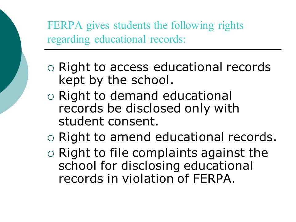 FERPA gives students the following rights regarding educational records:  Right to access educational records kept by the school.