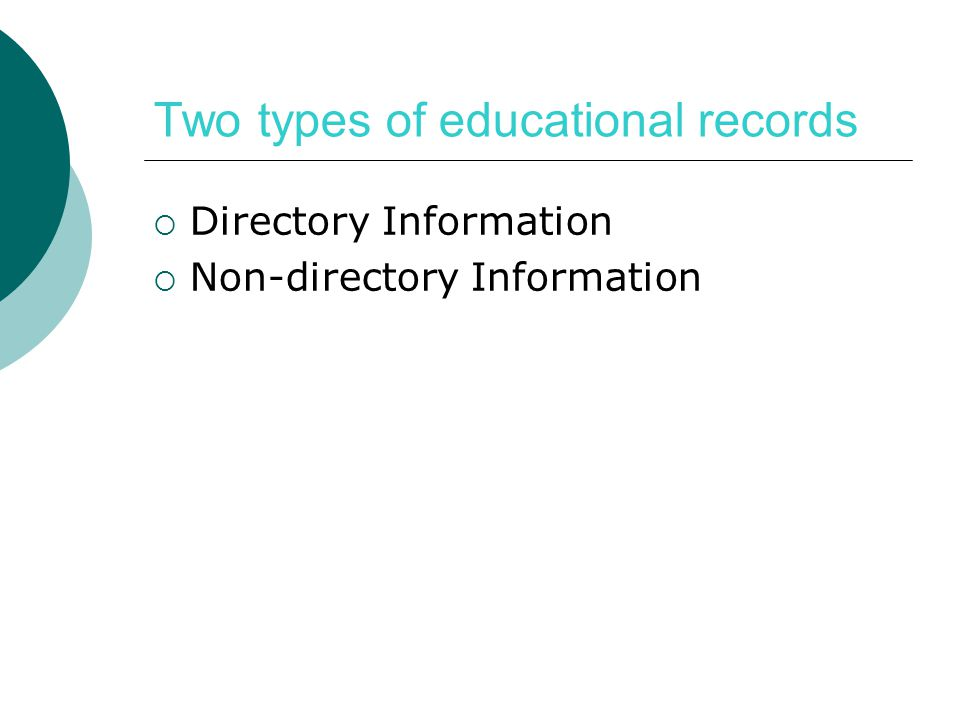 Two types of educational records  Directory Information  Non-directory Information