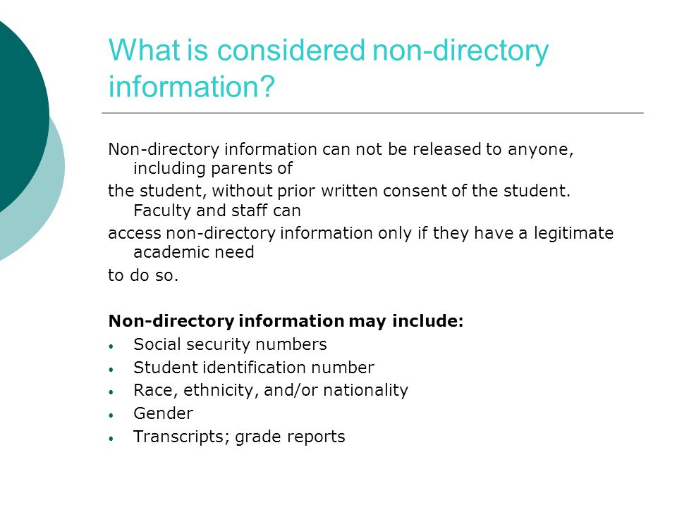 What is considered non-directory information? Non-directory information can not be released to anyone, including parents of the student, without prior