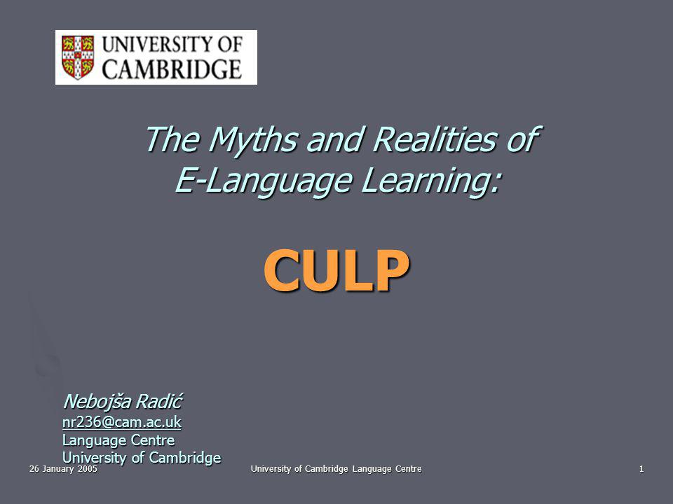 26 January 2005University of Cambridge Language Centre22 Integration online <> classroom ▫ CULP does not feature a textbook ▫ What skills.